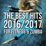 音楽アルバム:The Best Hits 2016/2017 For Fitness & Zumba